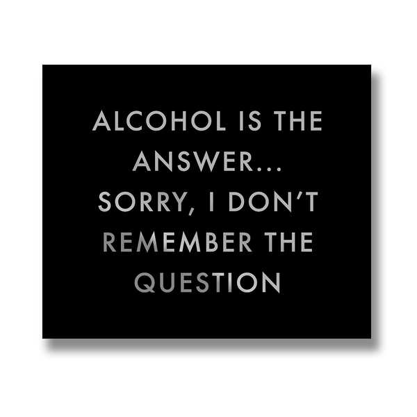 Alcohol Is The Answer Metalic Detail Plaque - Cosy Home Interiors