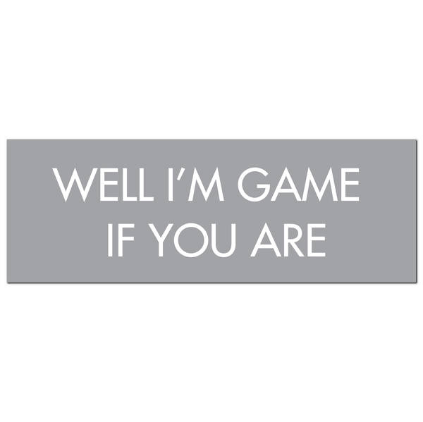 Well I'M Game If You Are Silver Foil Plaque - Cosy Home Interiors