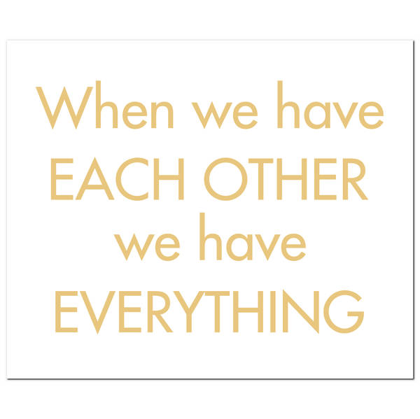 When We Have Each Other We Have Everything Gold Foil Plaque - Cosy Home Interiors