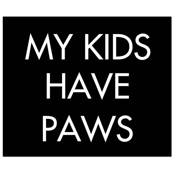 My Kids Have Paws Silver Foil Plaque - Cosy Home Interiors
