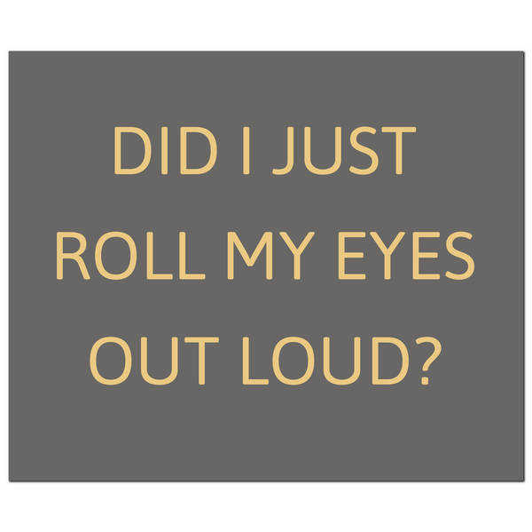 Did I Just Roll My Eyes Out Loud Gold Foil Plaque - Cosy Home Interiors